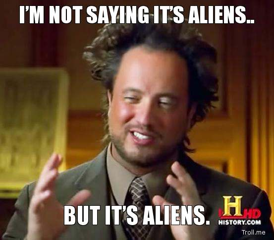 im-not-saying-its-aliens-but-its-aliens.